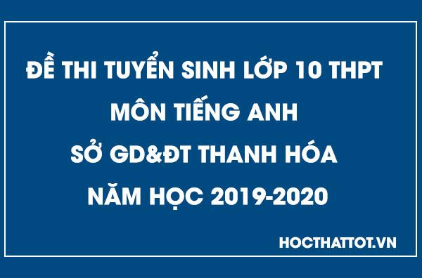 de-thi-tuyen-sinh-lop-10-thpt-mon-tieng-anh-thanh-hoa-2019-2020