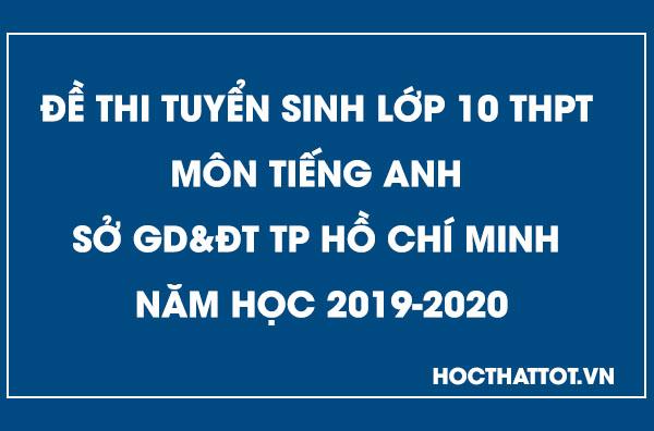 de-thi-tuyen-sinh-lop-10-thpt-mon-tieng-anh-tphcm-2019-2020