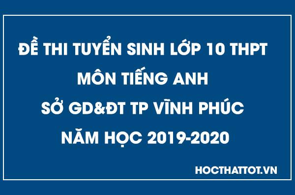 de-thi-tuyen-sinh-lop-10-thpt-mon-tieng-anh-vinh-phuc-2019-2020