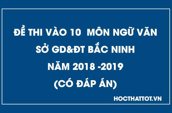 de-thi-vao-10-mon-ngu-van-2018-2019-bac-ninh