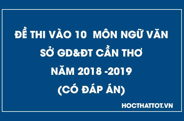 de-thi-vao-10-mon-ngu-van-2018-2019-can-tho
