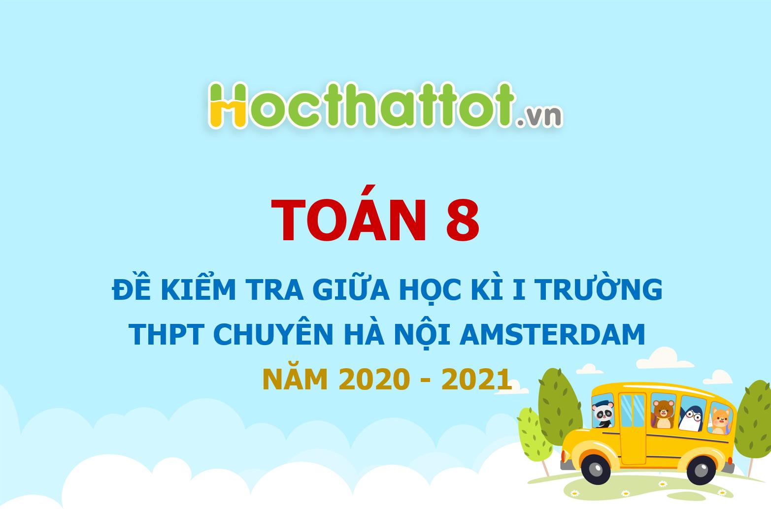 de-kiem-tra-giua-hoc-ki-1-truong-THPT-chuyen-Ha-Noi-Amsterdam-nam-2020-2021