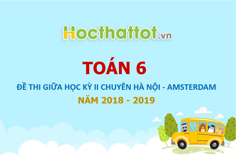 de-kiem-tra-giua-hk2-toan-6-nam-2018-2019-truong-chuyen-ha-noi-amsterdam