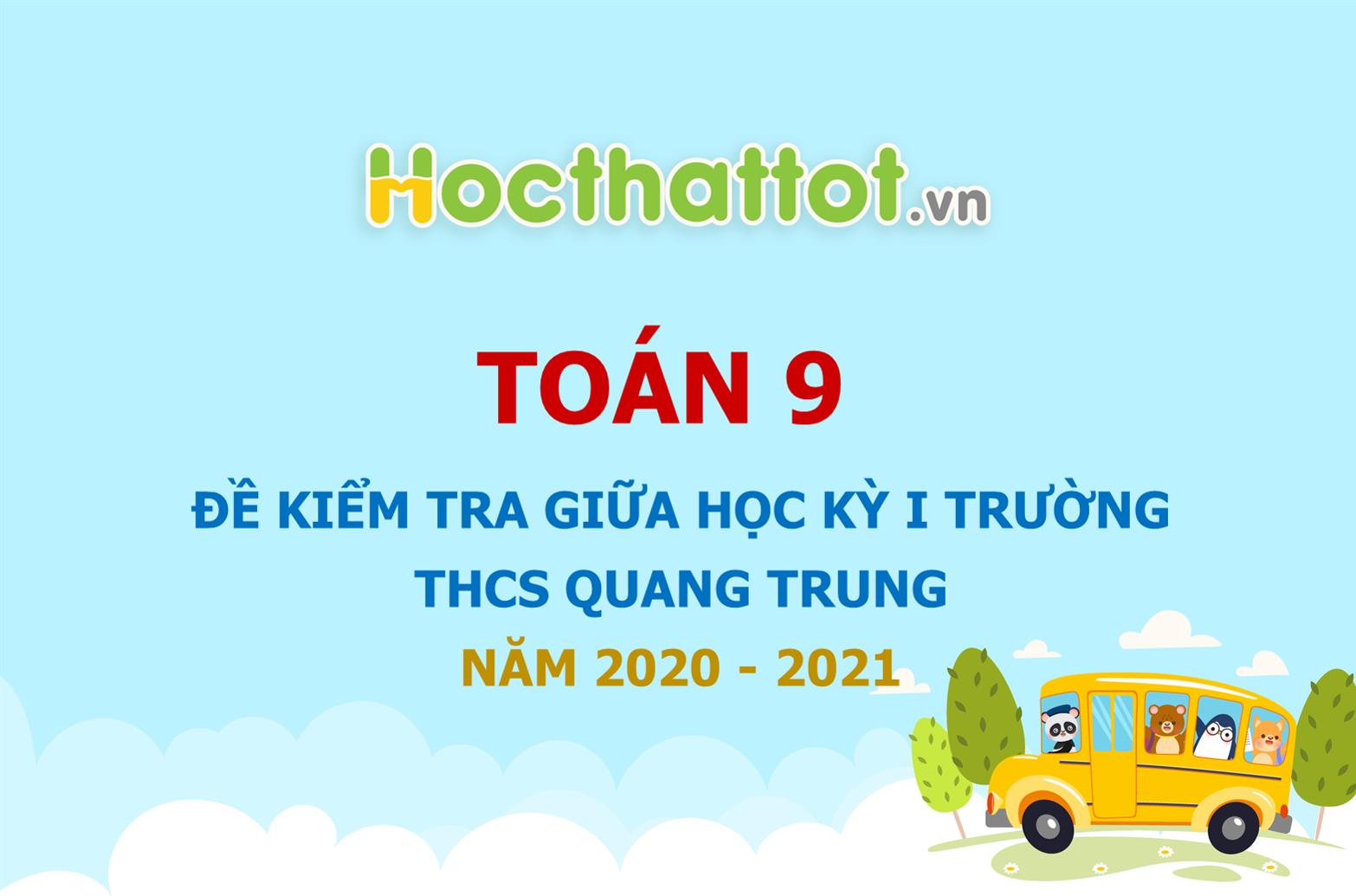 de-kiem-tra-giua-hoc-ky-1-lop-9-truong-THCS-Quang-Trung-nam-2020-2021