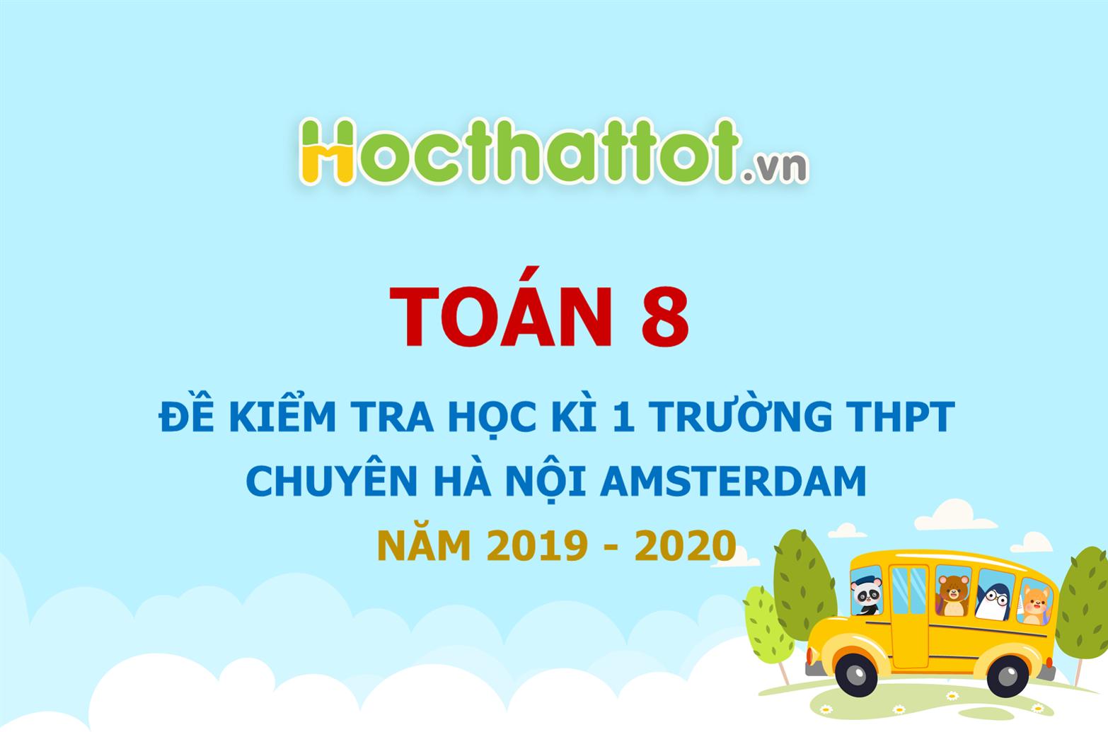 de-kiem-tra-hoc-ki-1-lop8-truong-thpt-chuyen-ha-noi-amsterdam-nam-2019-2020