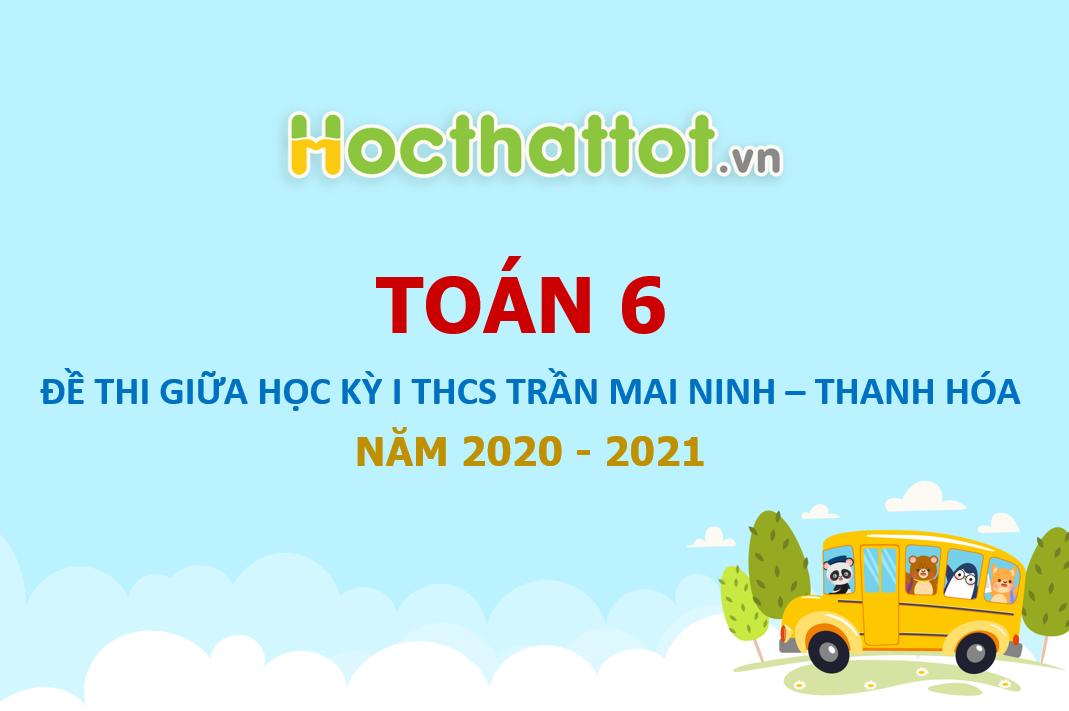 de-kscl-giua-ky-1-toan-6-nam-2020-2021-truong-thcs-tran-mai-ninh-thanh-hoa