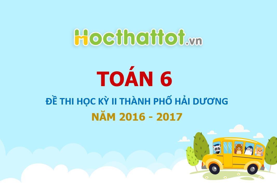 de-thi-hk2-toan-6-nam-hoc-2016-2017-phong-gd-va-dt-thanh-pho-hai-duong