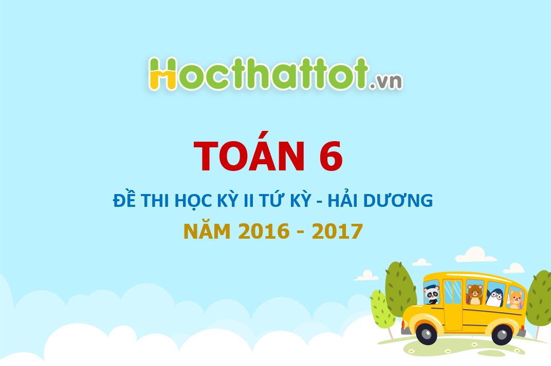 de-thi-hk2-toan-6-nam-hoc-2016-2017-phong-gd-va-dt-tu-ky-hai-duong