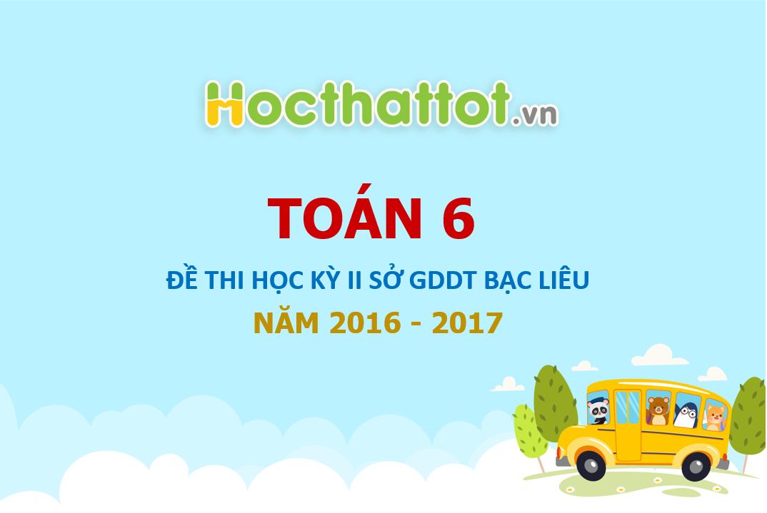 de-thi-hk2-toan-6-nam-hoc-2016-2017-so-gd-va-dt-bac-lieu
