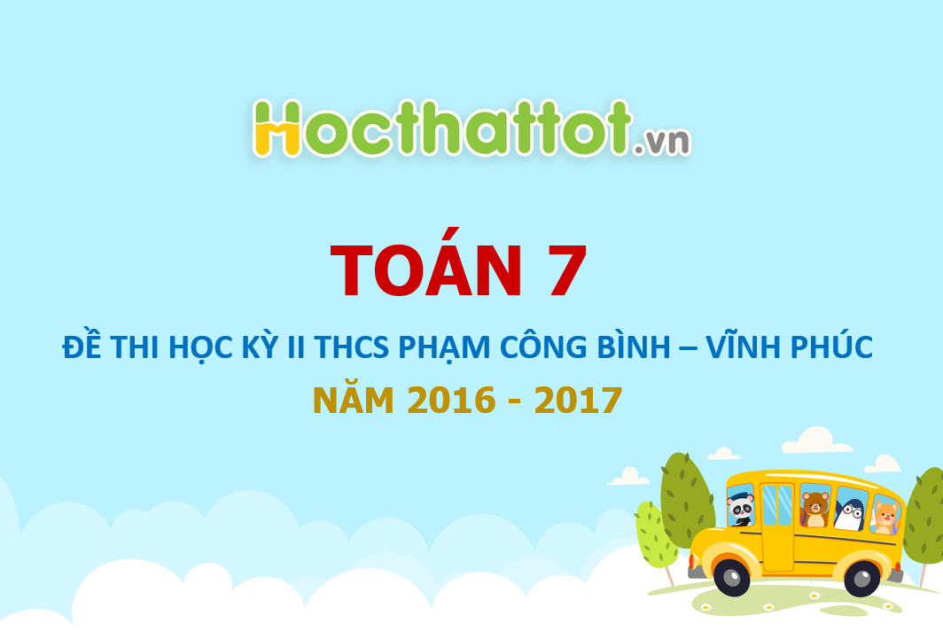 de-thi-hk2-toan-7-nam-hoc-2016-2017-truong-thcs-pham-cong-binh-vinh-phuc