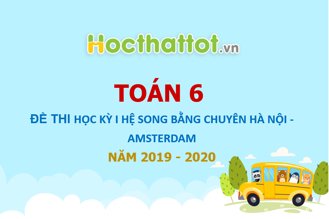 de-thi-hoc-ky-I-toan-lop-6-song-bang-Chuyen-Ha-Noi-AMSTERDAM-nam-hoc-2019-2020