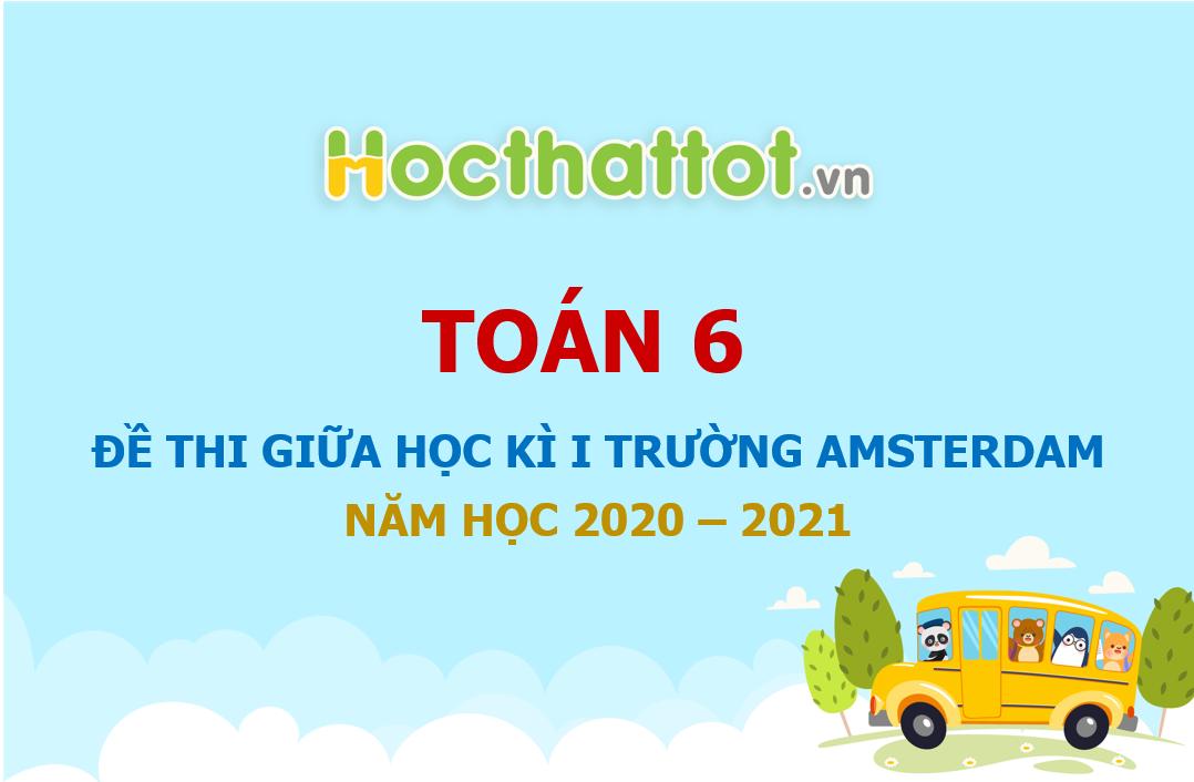 de-thi-giua-hoc-ki-1-lop-6-truong-amsterdam-nam-hoc-2020-2021