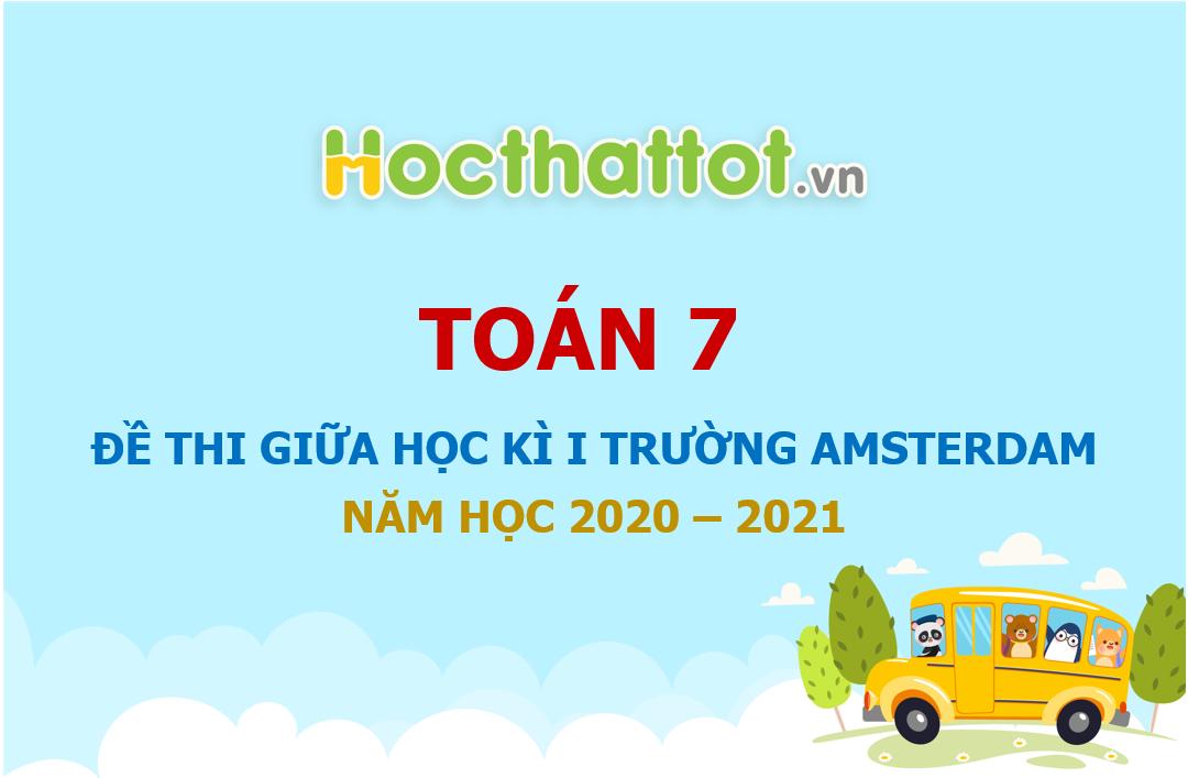 de-thi-giua-hoc-ki-1-lop-7-truong-amsterdam-nam-hoc-2020-2021