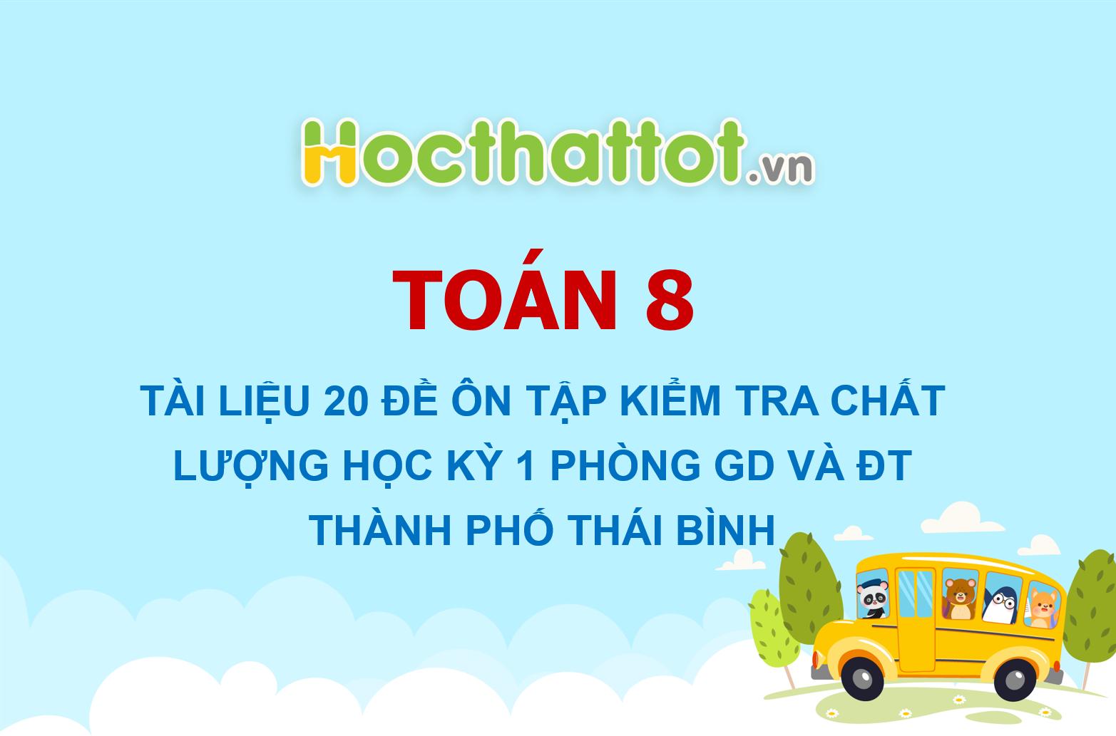 20-de-on-tap-kiem-tra-chat-luong-hoc-ky-1-toan-8-phong-gd-va-dt-thanh-pho-thai-binh