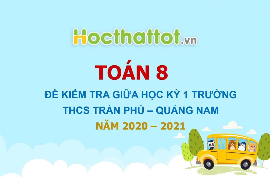 de-kiem-tra-giua-hoc-ky-1-toan-8-nam-2020-2021-truong-thcs-tran-phu-quang-nam (1)