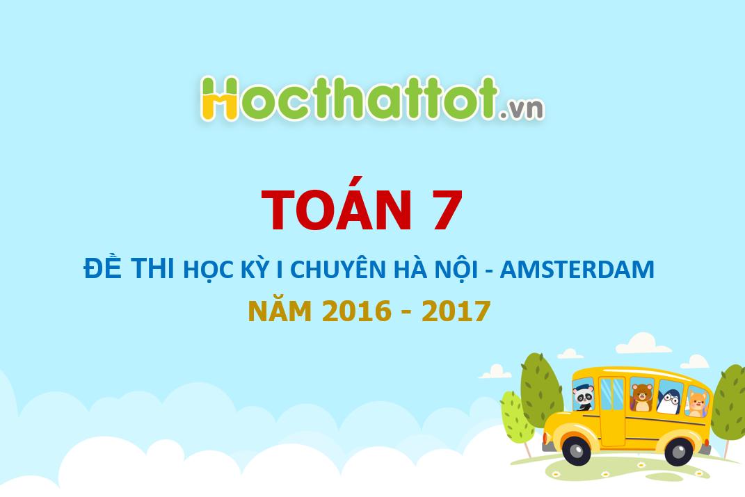 de-thi-hoc-ky-I-toan-lop-7-Chuyen-Ha-Noi-AMSTERDAM-nam-hoc-2016-2017