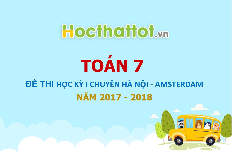 de-thi-hoc-ky-I-toan-lop-7-Chuyen-Ha-Noi-AMSTERDAM-nam-hoc-2017-2018
