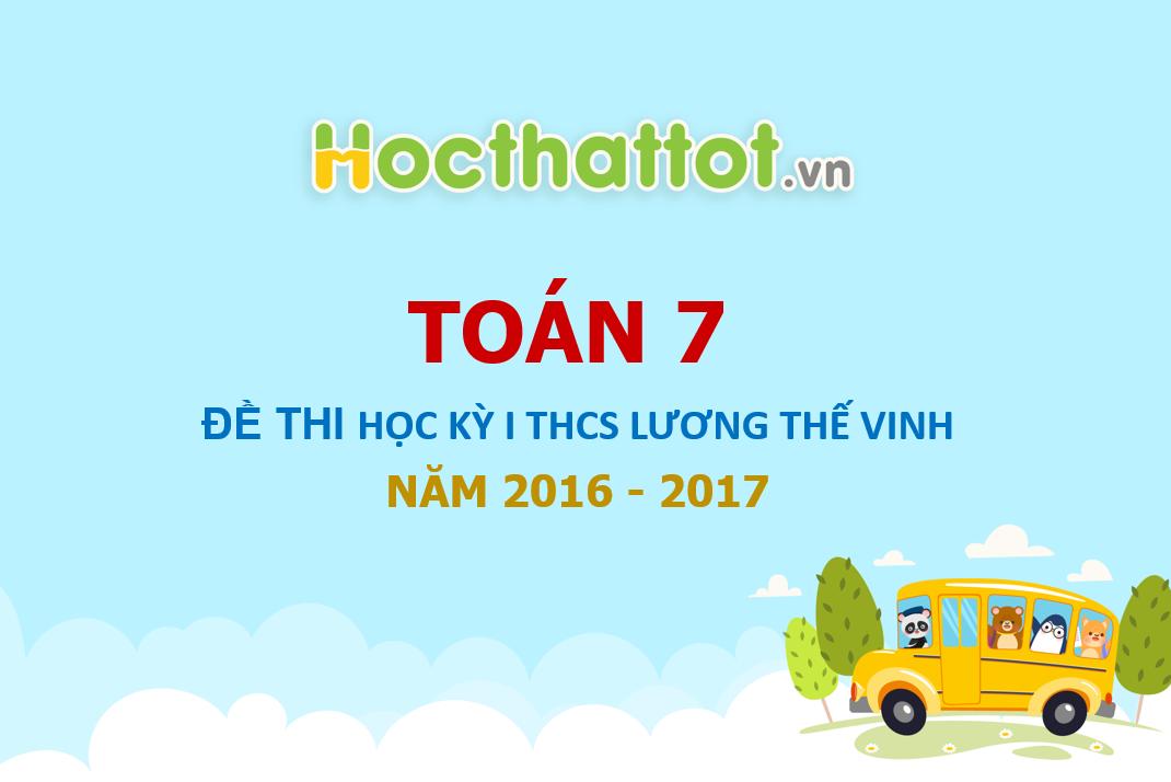 de-thi-hoc-ky-I-toan-lop-7-THCS-Luong-The-Vinh-nam-hoc-2016-2017