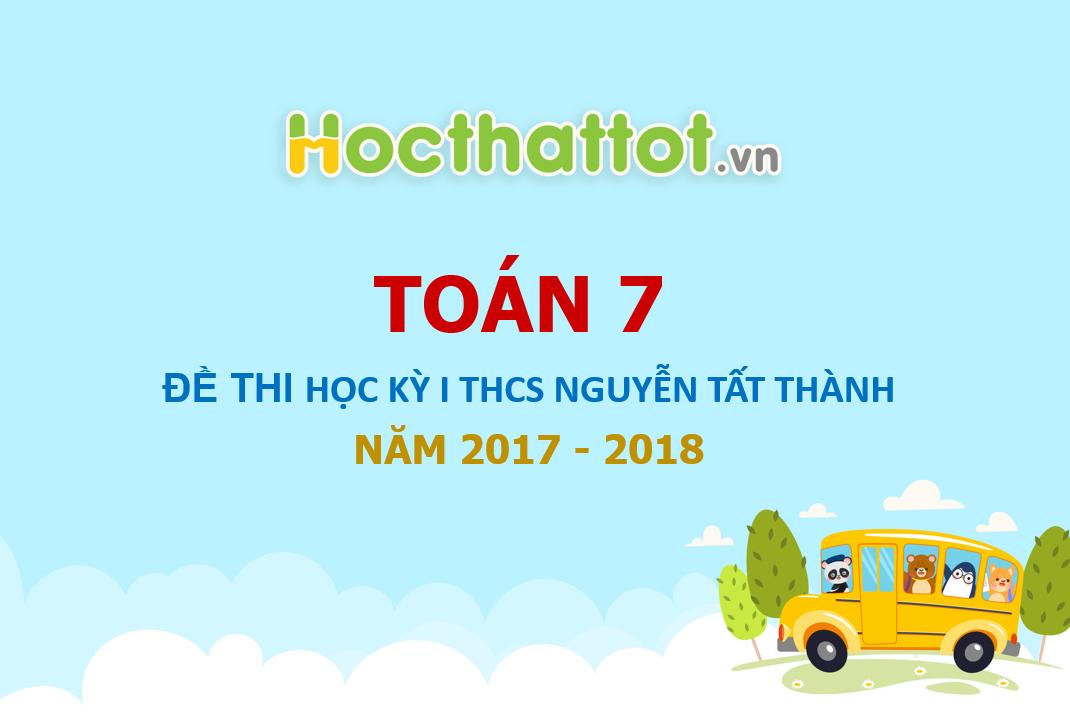 de-thi-hoc-ky-I-toan-lop-7-THCS-Nguyen-Tat-Thanh-nam-hoc-2017-2018