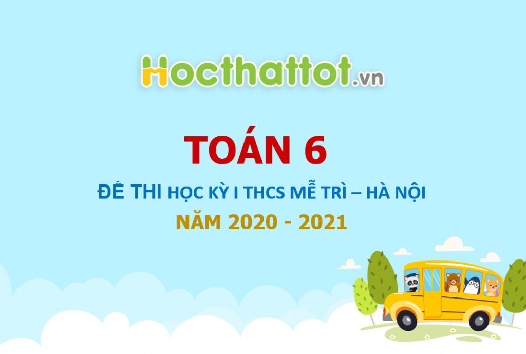 de-kiem-tra-cuoi-hoc-ki-1-toan-6-nam-2020-2021-truong-thcs-me-tri-ha-noi
