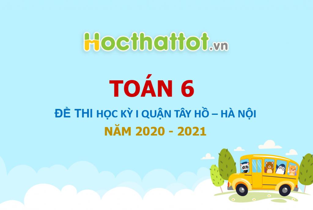 de-kiem-tra-hoc-ky-1-toan-6-nam-2020-2021-phong-gddt-tay-ho-ha-noi