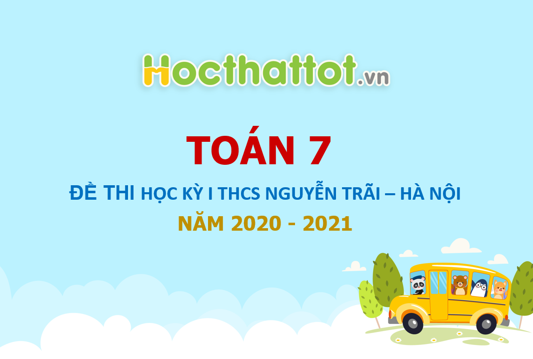 de-thi-hk1-toan-7-nam-2020-2021-truong-thcs-nguyen-trai-ha-noi