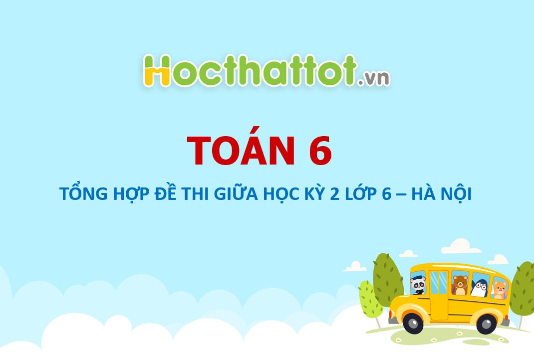 Tong-hop-de-thi-giua-hoc-ky-2-toan-6-Ha-Noi