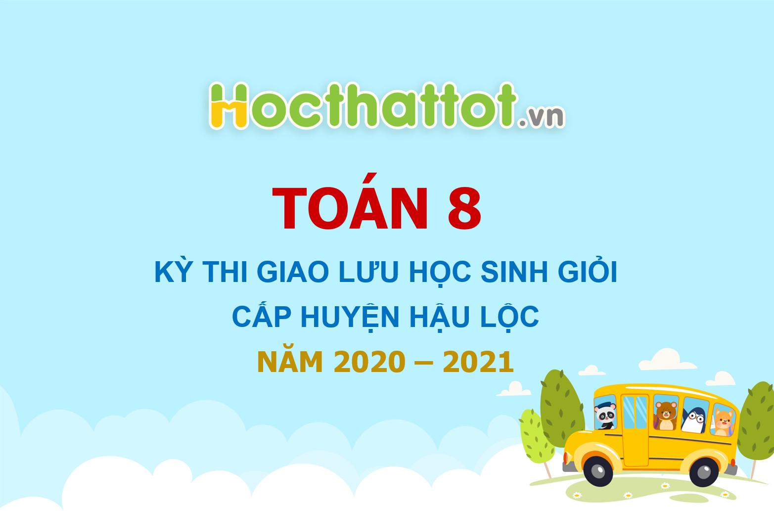 de-ki-thi-giao-luu-hoc-sinh-gioi-lop8-cap-huyen-hau-loc-nam-2020-2021