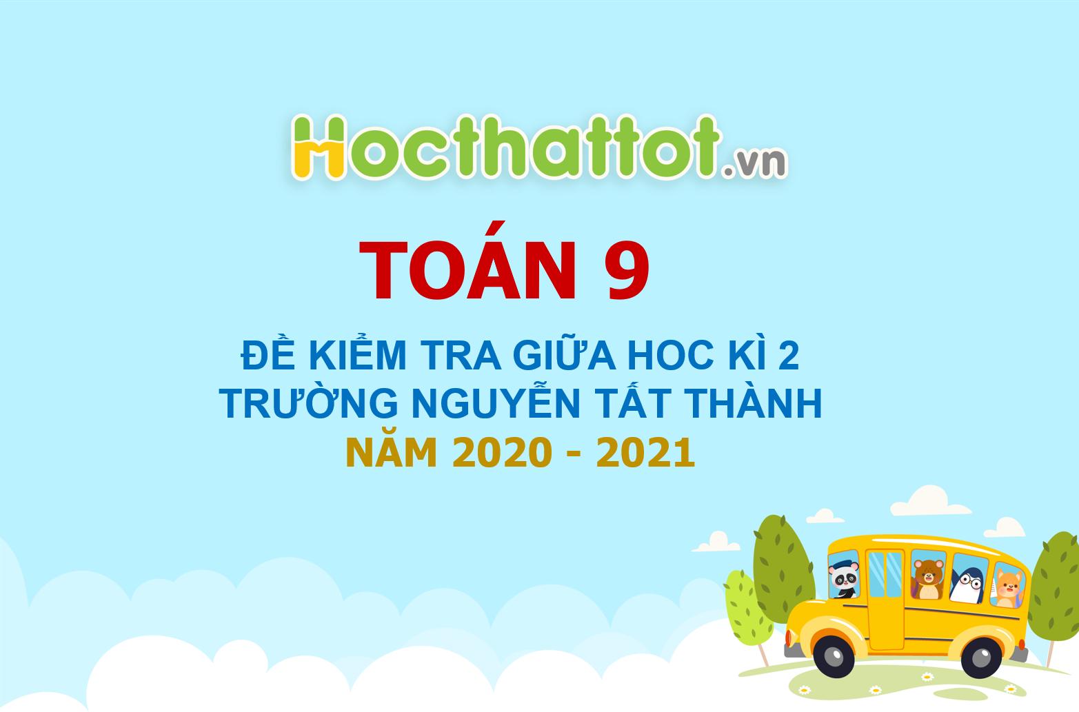 de-kiem-tra-giua-hoc-ki2-lop9-truong-nguyen-tat-thanh-nam-20-21