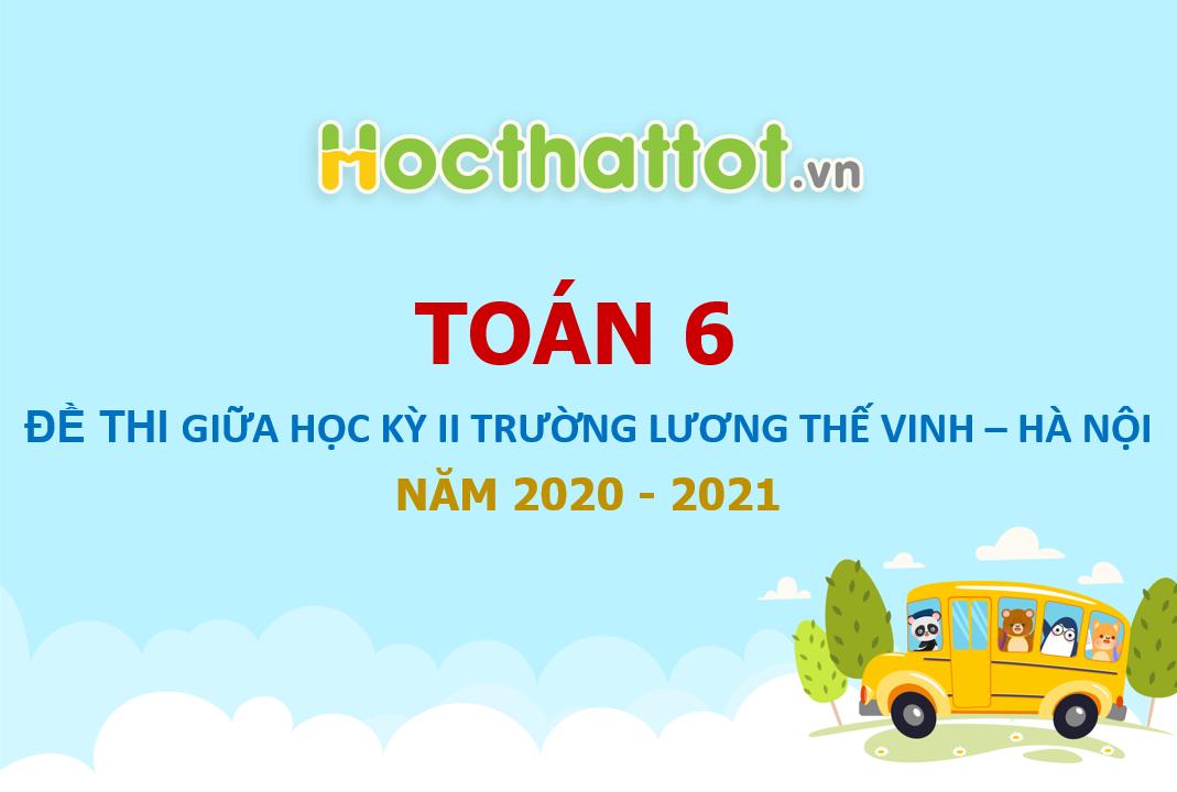de-thi-giua-ki-2-toan-6-nam-2020-2021-truong-luong-the-vinh-ha-noi