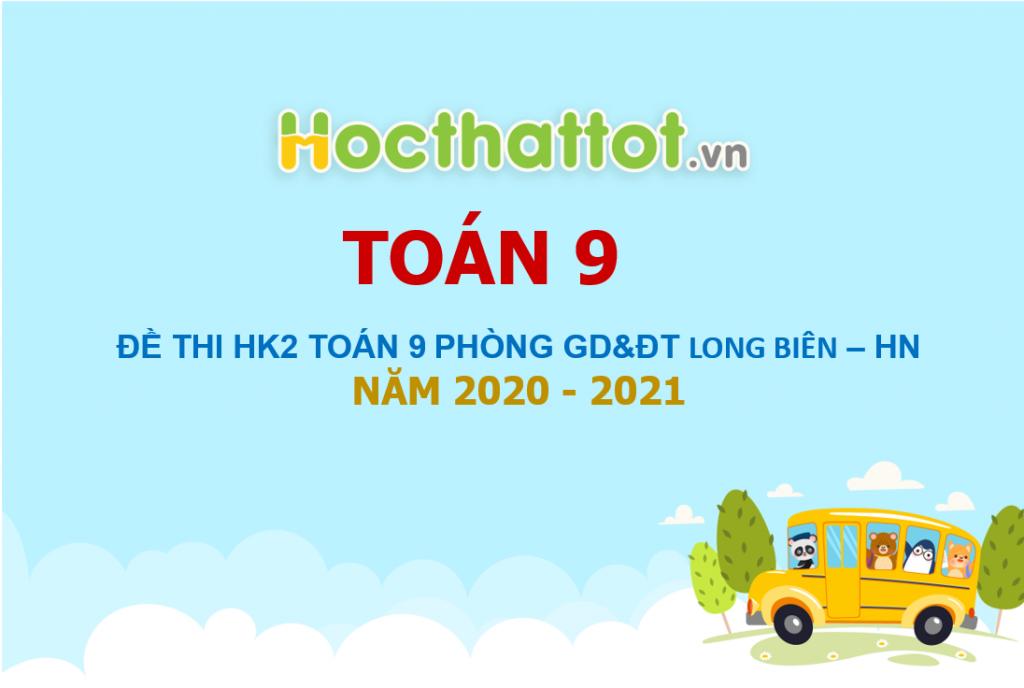 de-thi-cuoi-ky-2-toan-9-nam-2020-2021-phong-gddt-long-bien-ha-noi
