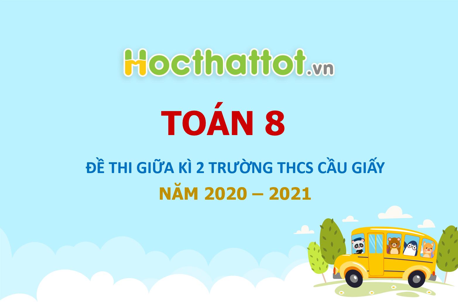 de-thi-giua-hoc-ky-2-toan-8-nam-2020-2021-truong-thcs-cau-giay-ha-noi