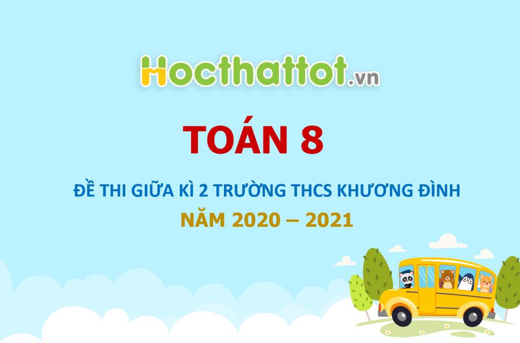 de-thi-giua-hoc-ky-2-toan-8-nam-2020-2021-truong-thcs-khuong-dinh-ha-noi