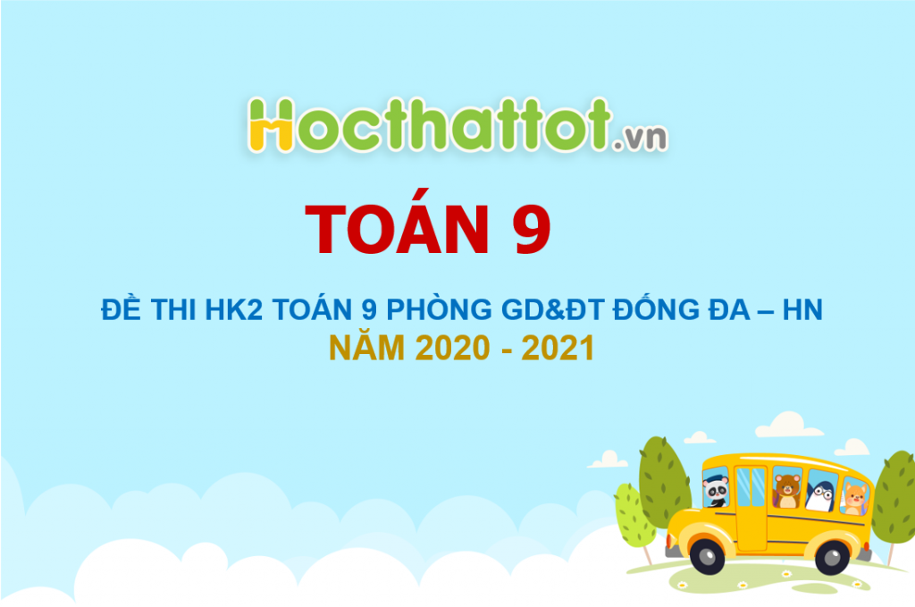de-thi-hoc-ky-2-toan-9-nam-2020-2021-phong-gddt-dong-da-ha-noi